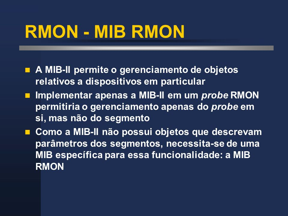 RMON - MIB RMON A MIB-II permite o gerenciamento de objetos relativos a dispositivos em particular.
