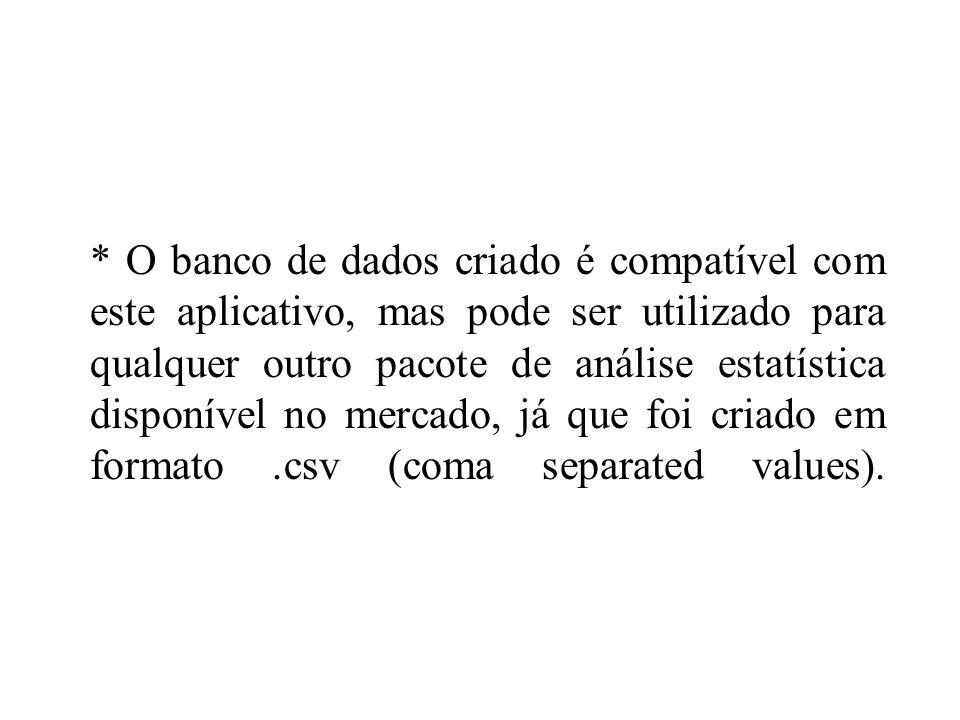 * O banco de dados criado é compatível com este aplicativo, mas pode ser utilizado para qualquer outro pacote de análise estatística disponível no mercado, já que foi criado em formato .csv (coma separated values).