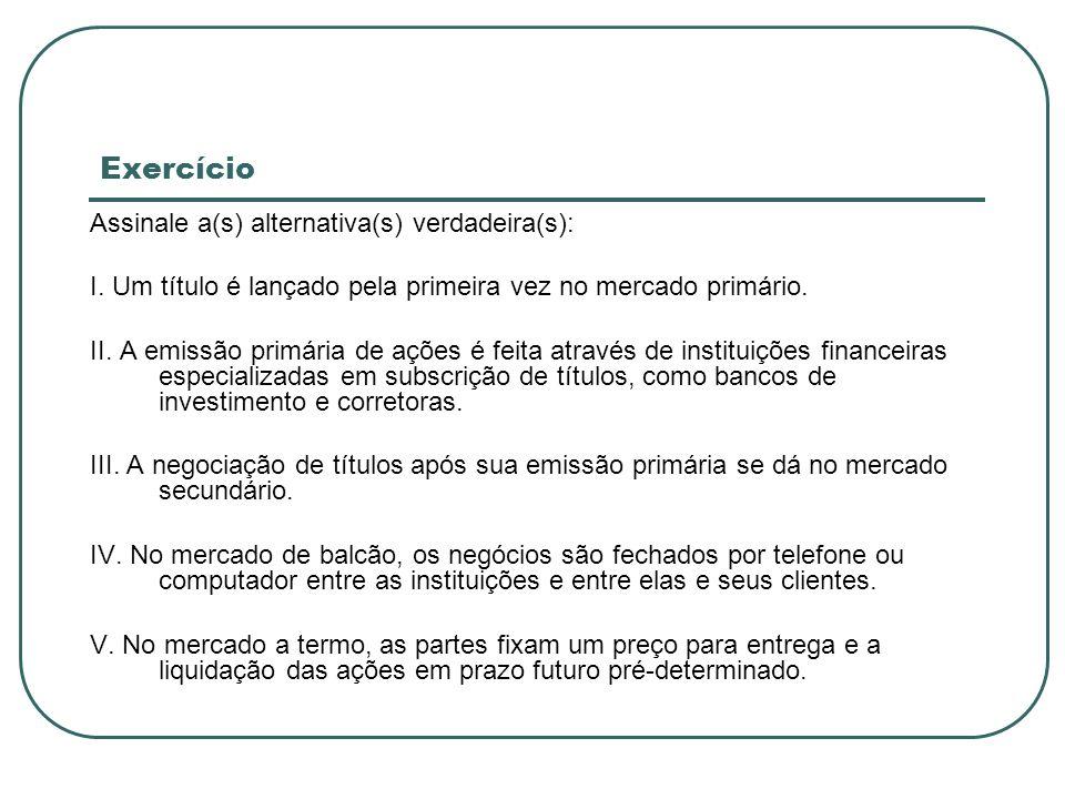 Exercício Assinale a(s) alternativa(s) verdadeira(s):