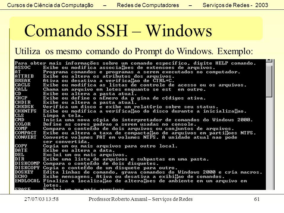 Comando SSH – Windows Utiliza os mesmo comando do Prompt do Windows.