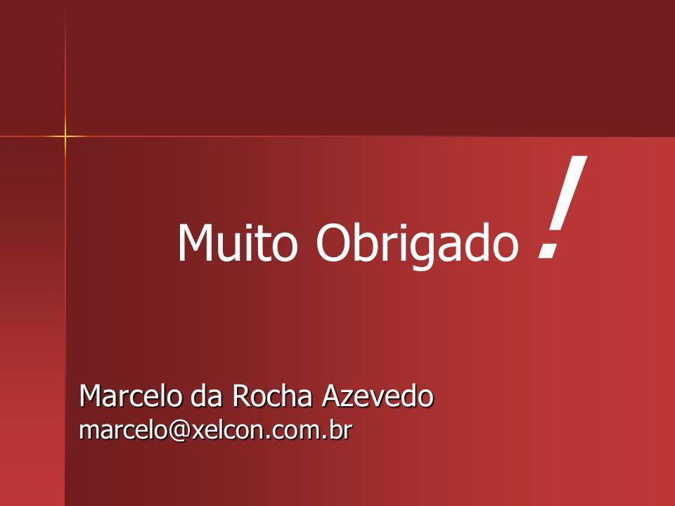 ! Muito Obrigado Marcelo da Rocha Azevedo marcelo@xelcon.com.br
