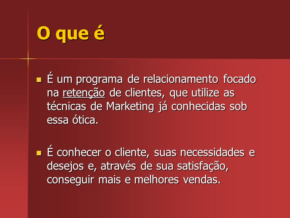 O que é É um programa de relacionamento focado na retenção de clientes, que utilize as técnicas de Marketing já conhecidas sob essa ótica.