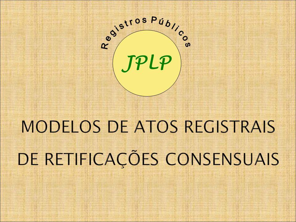 MODELOS DE ATOS REGISTRAIS DE RETIFICAÇÕES CONSENSUAIS