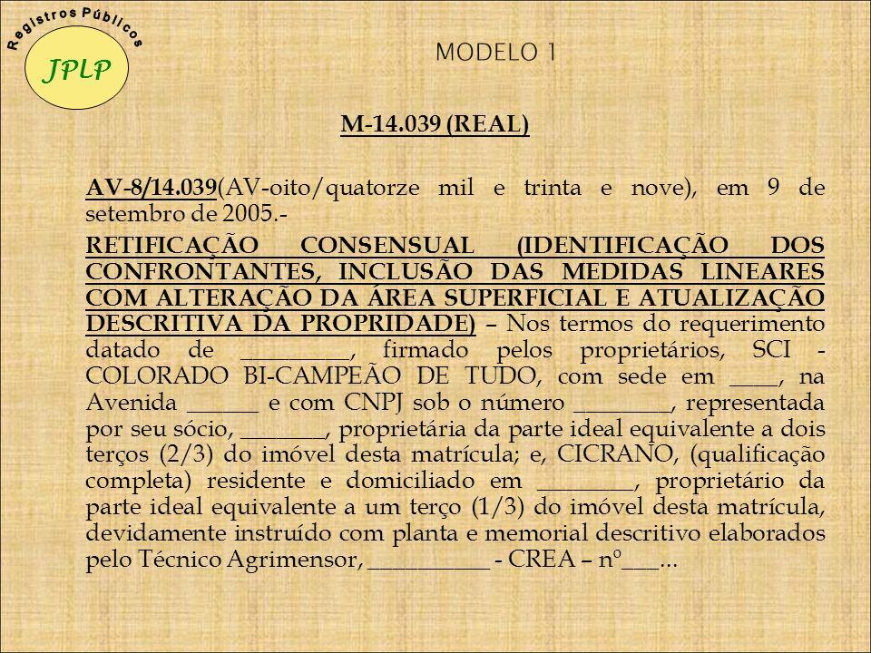 JPLP R e g i s t r o s P ú b l i c o s. MODELO 1. M-14.039 (REAL) AV-8/14.039(AV-oito/quatorze mil e trinta e nove), em 9 de setembro de 2005.-