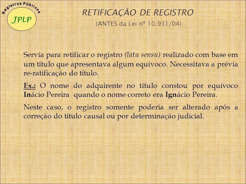 RETIFICAÇÃO DE REGISTRO (ANTES da Lei nº 10.931/04)