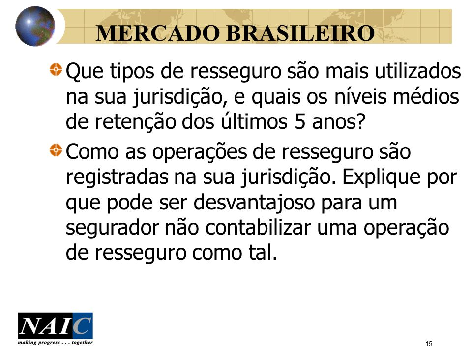 MERCADO BRASILEIRO Que tipos de resseguro são mais utilizados na sua jurisdição, e quais os níveis médios de retenção dos últimos 5 anos