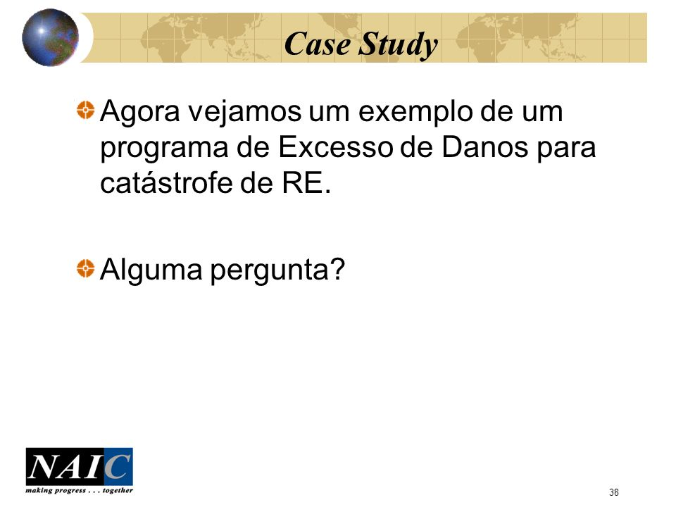 Case Study Agora vejamos um exemplo de um programa de Excesso de Danos para catástrofe de RE.