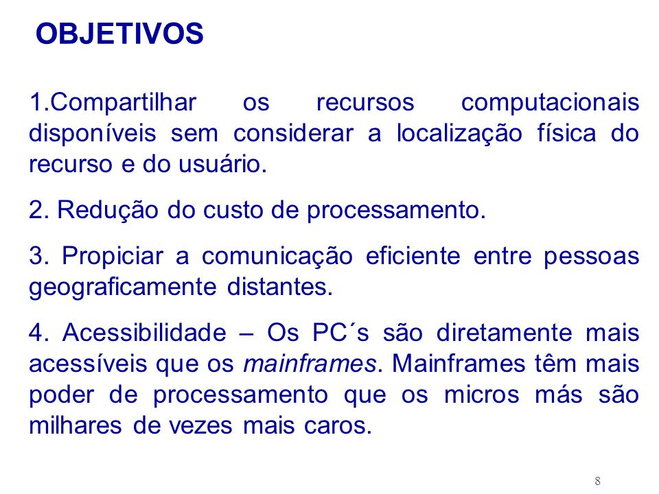 OBJETIVOS 1.Compartilhar os recursos computacionais disponíveis sem considerar a localização física do recurso e do usuário.