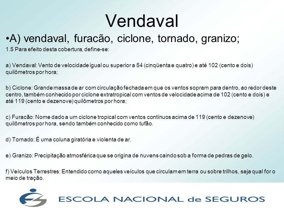 Vendaval A) vendaval, furacão, ciclone, tornado, granizo;