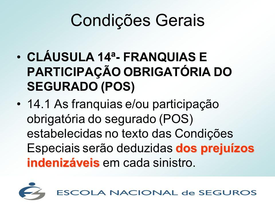 Condições Gerais CLÁUSULA 14ª- FRANQUIAS E PARTICIPAÇÃO OBRIGATÓRIA DO SEGURADO (POS)