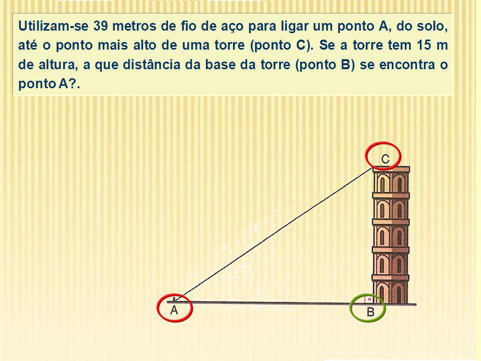 Utilizam-se 39 metros de fio de aço para ligar um ponto A, do solo, até o ponto mais alto de uma torre (ponto C).