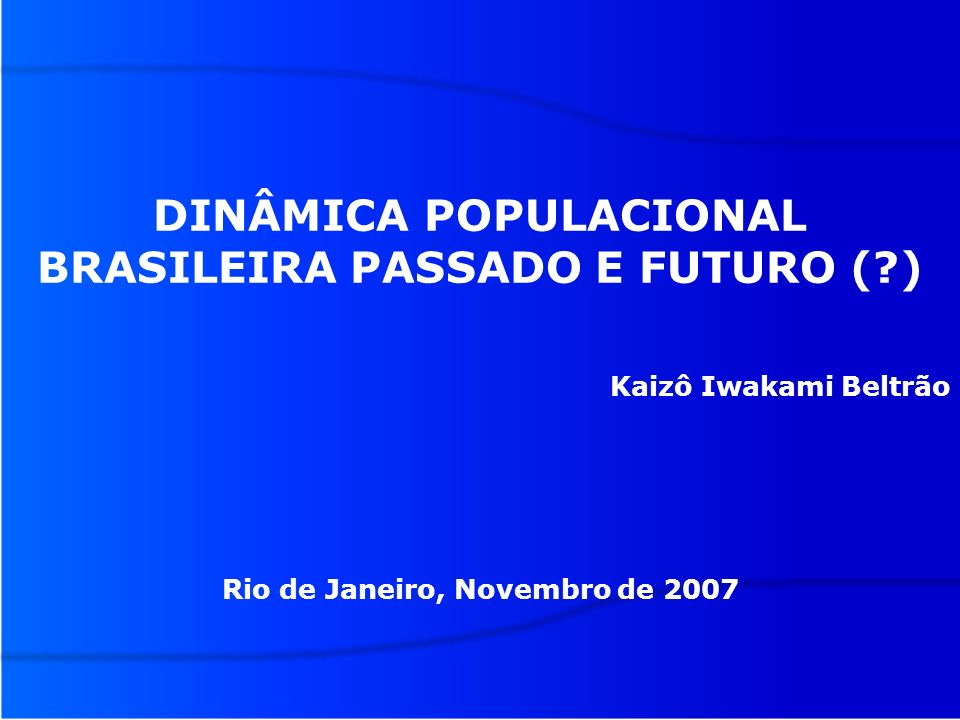 DINÂMICA POPULACIONAL BRASILEIRA PASSADO E FUTURO ( )