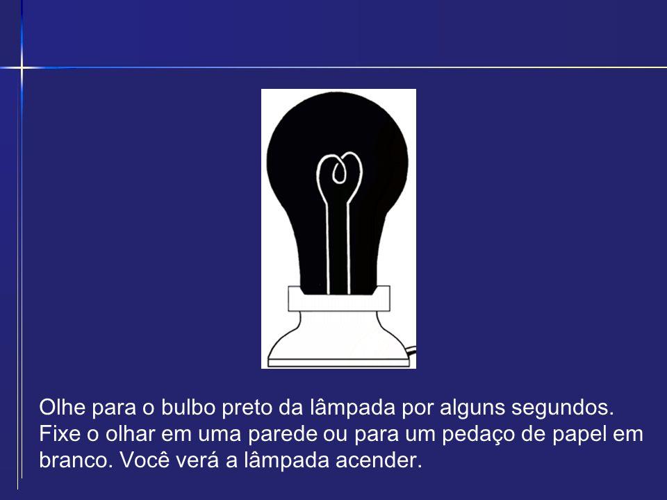 Olhe para o bulbo preto da lâmpada por alguns segundos