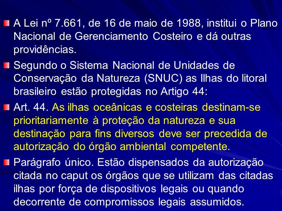 A Lei nº 7.661, de 16 de maio de 1988, institui o Plano Nacional de Gerenciamento Costeiro e dá outras providências.