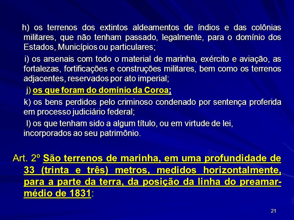 h) os terrenos dos extintos aldeamentos de índios e das colônias militares, que não tenham passado, legalmente, para o domínio dos Estados, Municípios ou particulares;