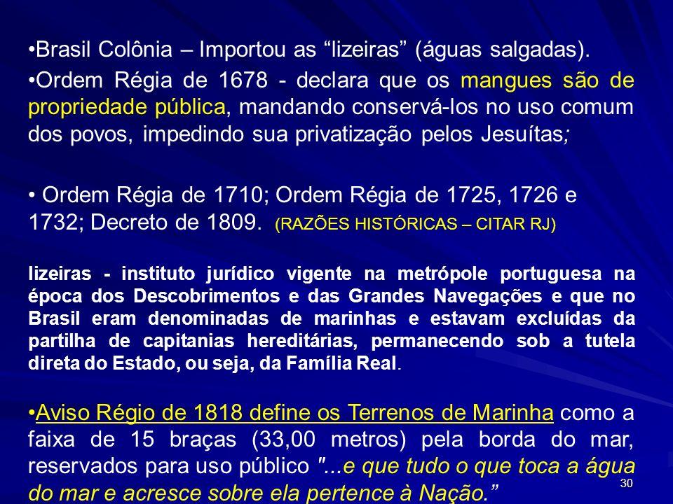 Brasil Colônia – Importou as lizeiras (águas salgadas).