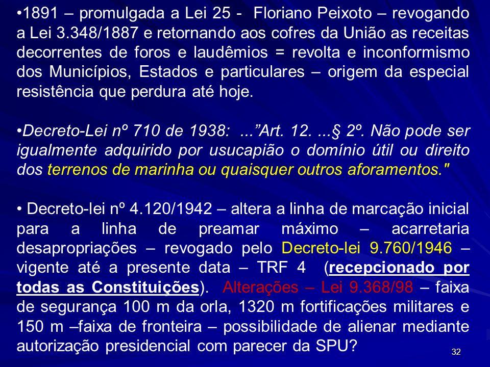 1891 – promulgada a Lei 25 - Floriano Peixoto – revogando a Lei 3