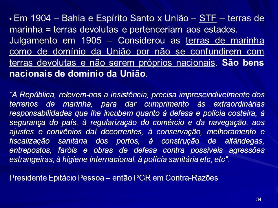 Em 1904 – Bahia e Espírito Santo x União – STF – terras de marinha = terras devolutas e pertenceriam aos estados.
