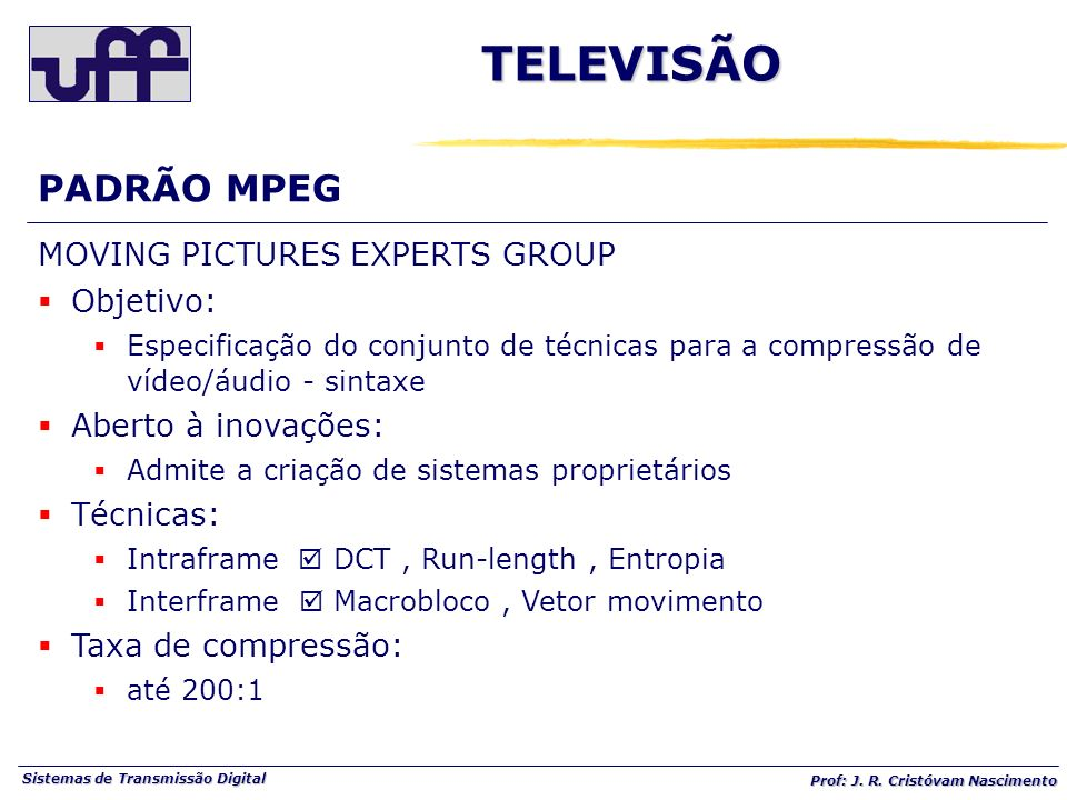 TELEVISÃO PADRÃO MPEG MOVING PICTURES EXPERTS GROUP Objetivo:
