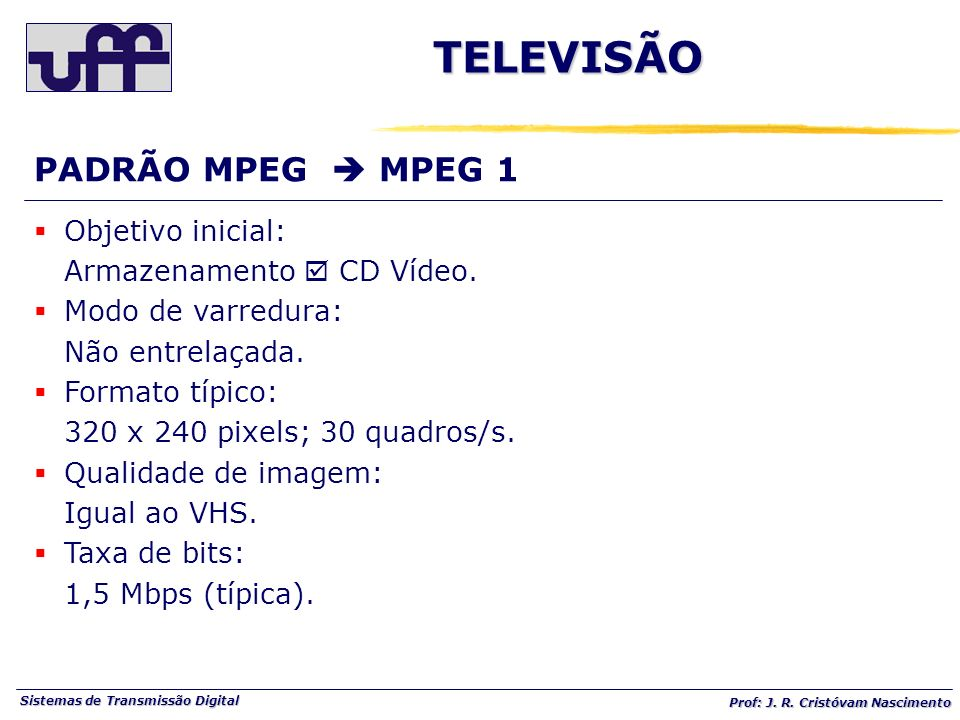 TELEVISÃO PADRÃO MPEG  MPEG 1 Objetivo inicial: