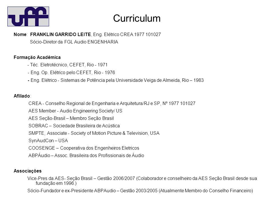 Curriculum Nome: FRANKLIN GARRIDO LEITE, Eng. Elétrico CREA 1977 101027. Sócio-Diretor da FGL Audio ENGENHARIA.