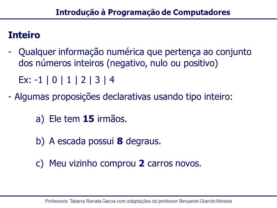 Inteiro Qualquer informação numérica que pertença ao conjunto dos números inteiros (negativo, nulo ou positivo)