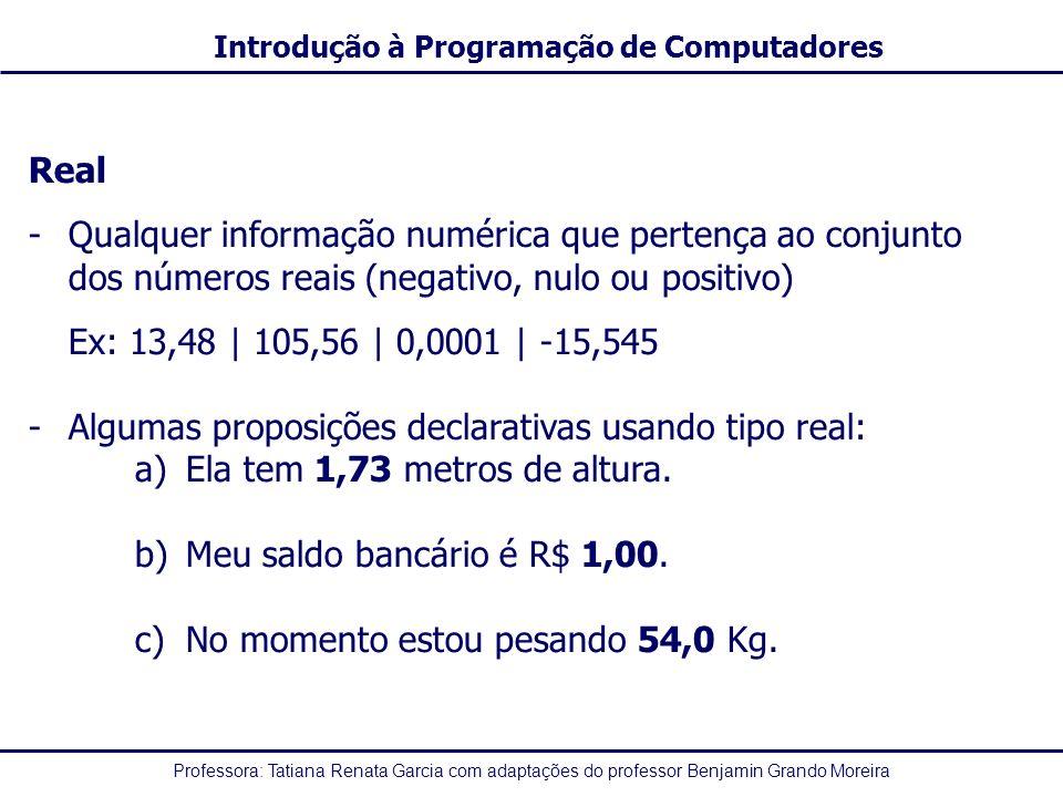 Real Qualquer informação numérica que pertença ao conjunto dos números reais (negativo, nulo ou positivo)