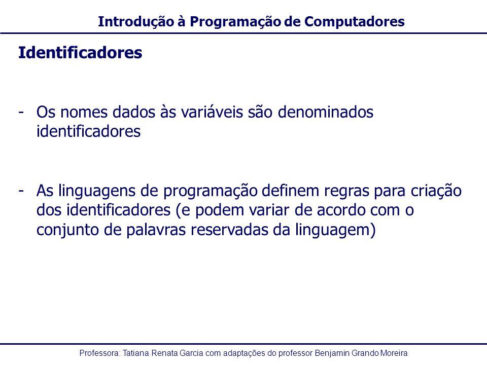 Identificadores Os nomes dados às variáveis são denominados identificadores.