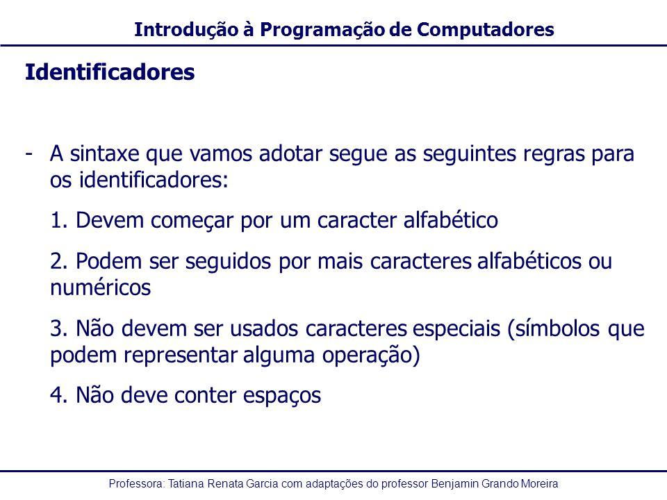 Identificadores A sintaxe que vamos adotar segue as seguintes regras para os identificadores: 1. Devem começar por um caracter alfabético.