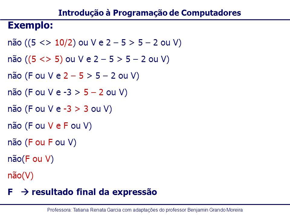 Exemplo: não ((5 <> 10/2) ou V e 2 – 5 > 5 – 2 ou V)