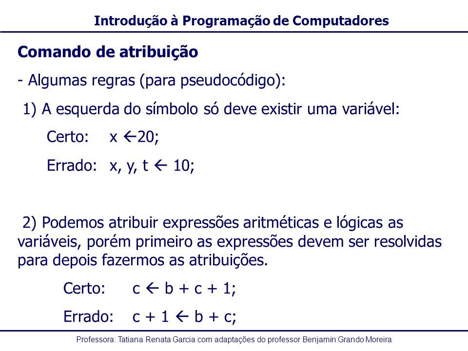 Comando de atribuição - Algumas regras (para pseudocódigo): 1) A esquerda do símbolo só deve existir uma variável:
