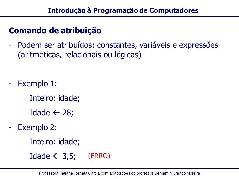 Comando de atribuição Podem ser atribuídos: constantes, variáveis e expressões (aritméticas, relacionais ou lógicas)