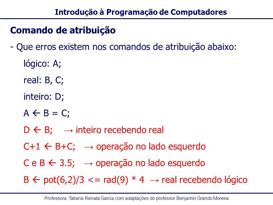 Comando de atribuição - Que erros existem nos comandos de atribuição abaixo: lógico: A; real: B, C;