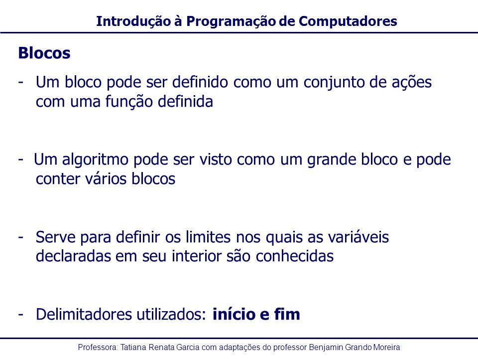 Blocos Um bloco pode ser definido como um conjunto de ações com uma função definida.