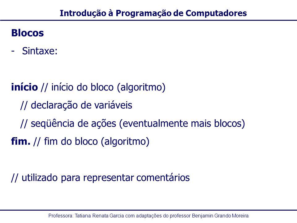 Blocos Sintaxe: início // início do bloco (algoritmo) // declaração de variáveis. // seqüência de ações (eventualmente mais blocos)