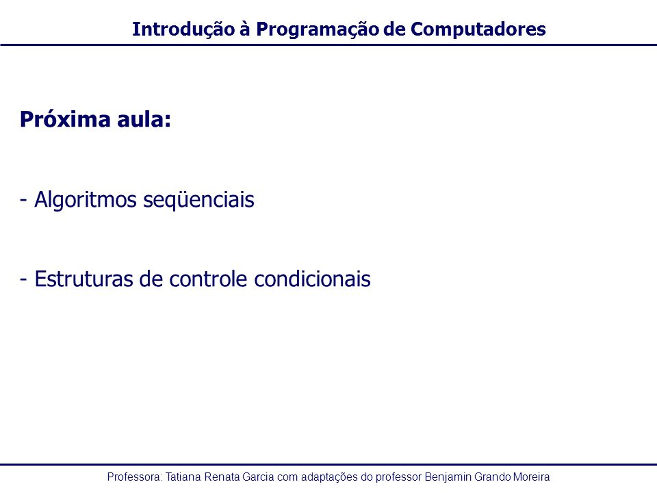 Próxima aula: - Algoritmos seqüenciais - Estruturas de controle condicionais