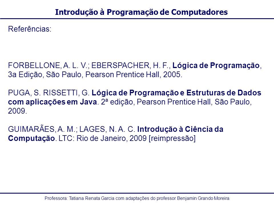 Referências: FORBELLONE, A. L. V.; EBERSPACHER, H. F., Lógica de Programação, 3a Edição, São Paulo, Pearson Prentice Hall, 2005.