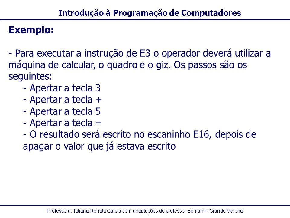 Exemplo: Para executar a instrução de E3 o operador deverá utilizar a máquina de calcular, o quadro e o giz. Os passos são os seguintes: