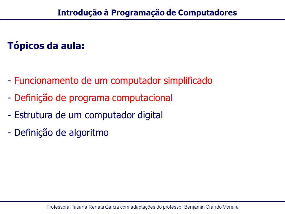 Tópicos da aula: Funcionamento de um computador simplificado. Definição de programa computacional.