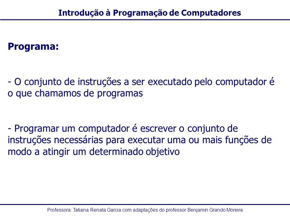 Programa: O conjunto de instruções a ser executado pelo computador é o que chamamos de programas.