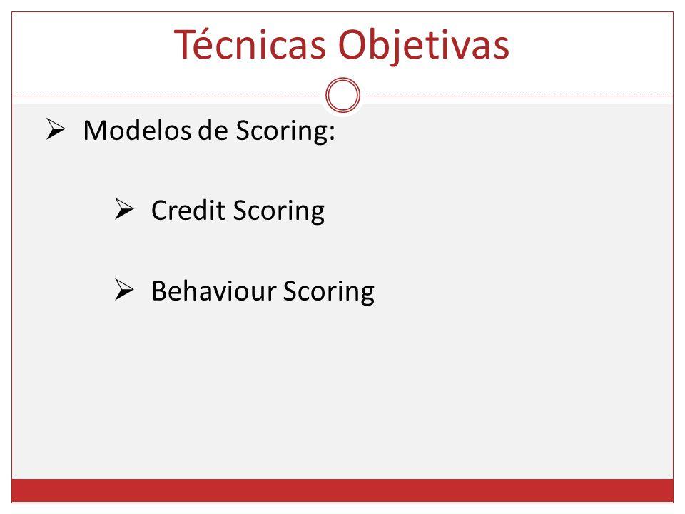 Técnicas Objetivas Modelos de Scoring: Credit Scoring