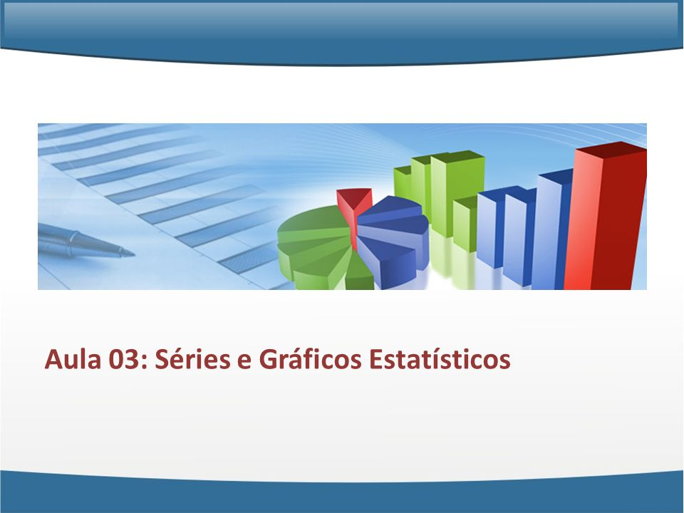 Aula 03: Séries e Gráficos Estatísticos