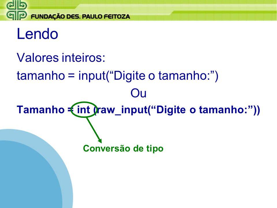 Lendo Valores inteiros: tamanho = input( Digite o tamanho: ) Ou