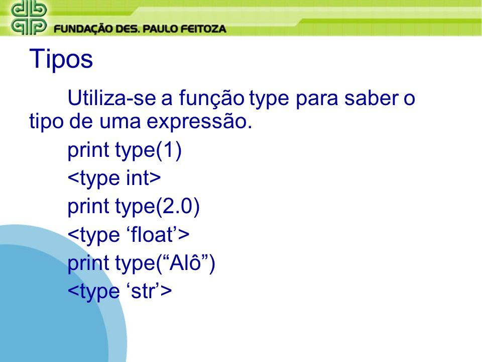Tipos Utiliza-se a função type para saber o tipo de uma expressão.