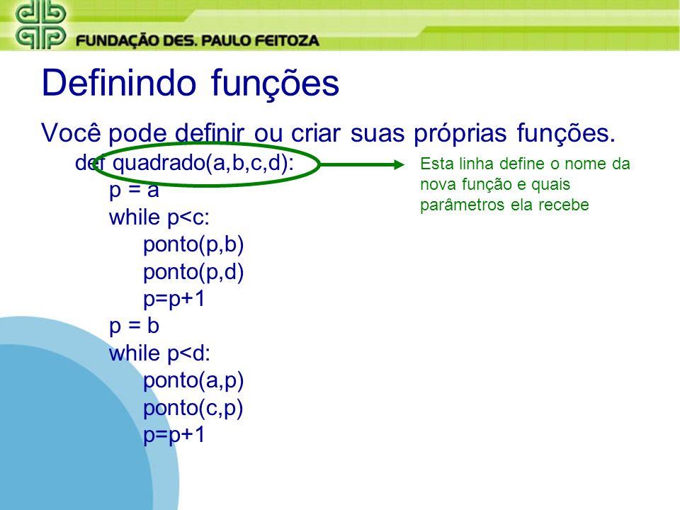 Definindo funções Você pode definir ou criar suas próprias funções.
