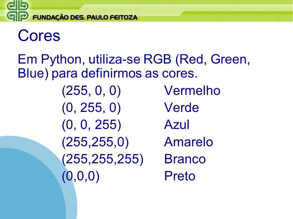 Cores Em Python, utiliza-se RGB (Red, Green, Blue) para definirmos as cores. (255, 0, 0) Vermelho.