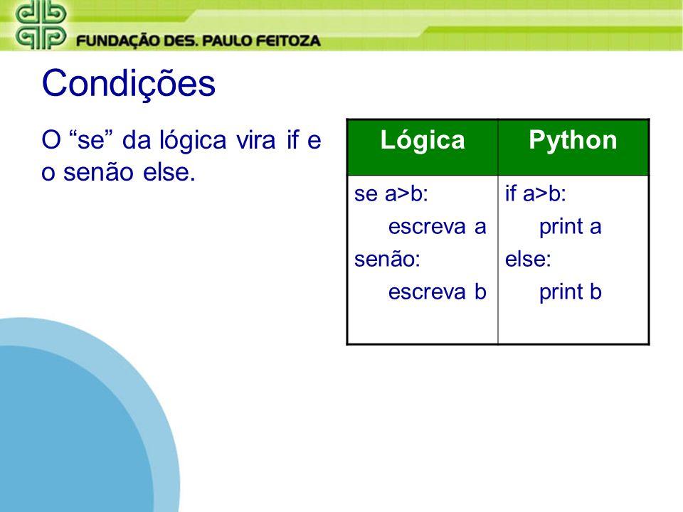 Condições O se da lógica vira if e o senão else. Lógica Python