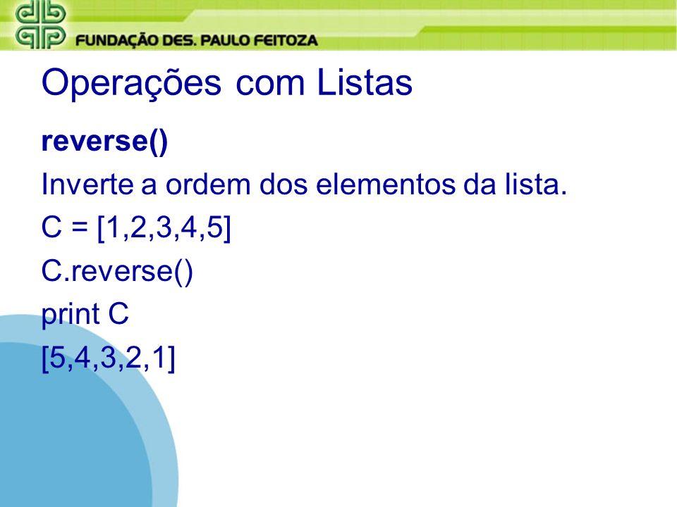 Operações com Listas reverse() Inverte a ordem dos elementos da lista.