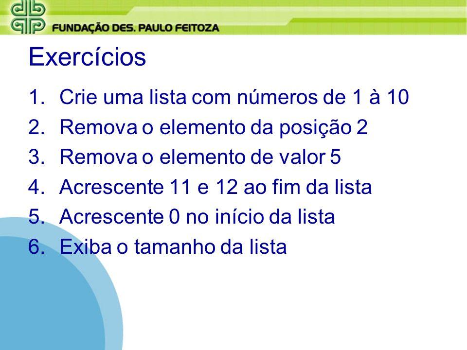 Exercícios Crie uma lista com números de 1 à 10