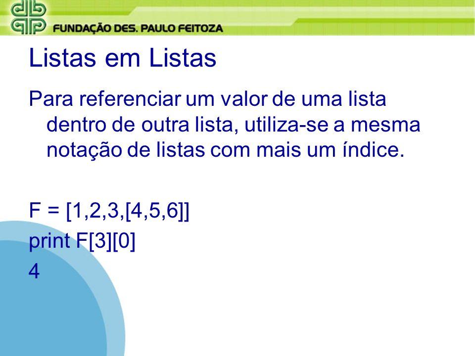 Listas em ListasPara referenciar um valor de uma lista dentro de outra lista, utiliza-se a mesma notação de listas com mais um índice.